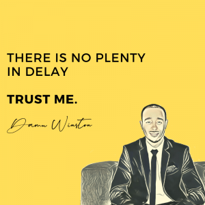 There is no plenty in delay.