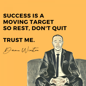 Succes is a moving target, so rest, don't quit
