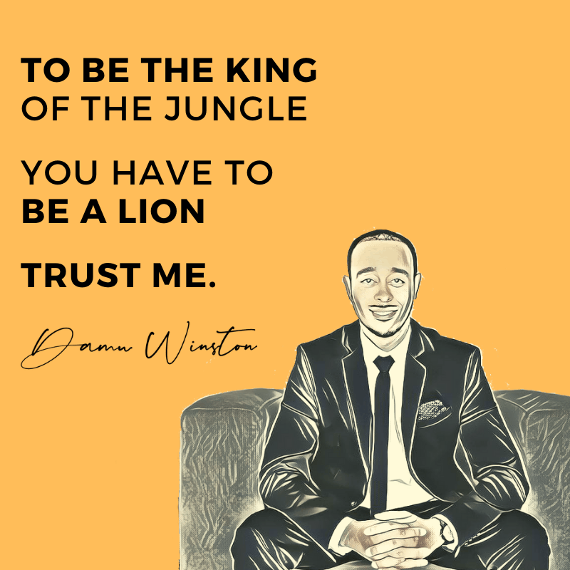 To be the king of the jungle you have to be a lion