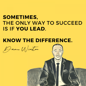 Sometimes, the only way to succeed is if you lead.